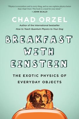 Breakfast with Einstein - The Exotic Physics of Everyday Objects