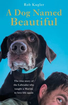 A Dog Named Beautiful - The Uplifting True Story of a Labrador, Her Human and an Incredible Journey Home