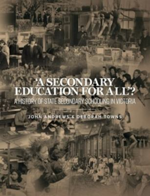 'a Secondary Education for All'? - A History of State Secondary Schooling in Victoria