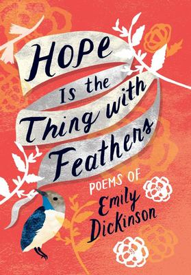Hope Is the Thing with Feathers - The Complete Poems of Emily Dickinson (HB)