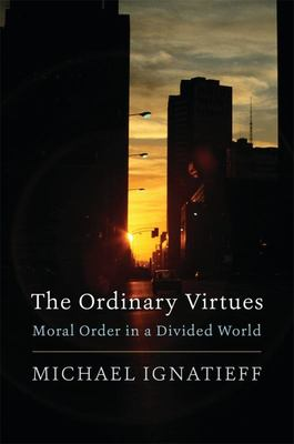 The Ordinary Virtues - Moral Order in a Divided World