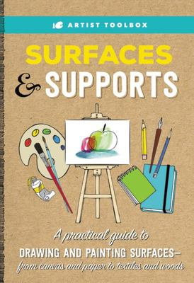 Surfaces and Supports - A Practical Guide to Drawing and Painting Surfaces - From Canvas and Paper to Textiles and Woods