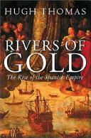 Rivers of Gold : The Rise of the Spanish Empire