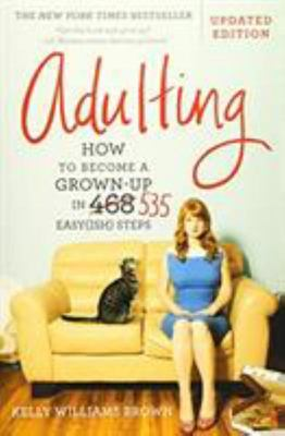 Adulting - How to Become a Grown-Up in 535 Easy(ish) Steps
