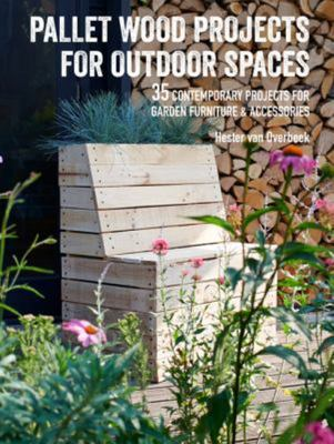 Pallet Wood Projects for Outdoor Spaces - 35 Contemporary Projects for Garden Furniture and Accessories