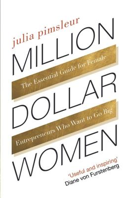 Million Dollar Women - The Essential Guide for Female Entrepreneurs Who Want to Go Big