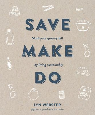 Save Make Do - Slash Your Grocery Bill by Living Sustainably