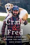 Craig and Fred - A Marine, a Stray Dog, and How They Rescued Each Other