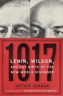 1917 - Lenin, Wilson, and the Birth of the New World Disorder