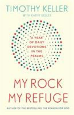 My Rock; My Refuge - A Year of Daily Devotions in the Psalms (US Title: the Songs of Jesus)