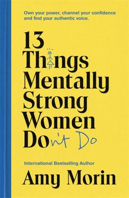 13 Things Strong Women Don't Do: Own Your Power, Channel Your Confidence, and Find Your Authentic Voice
