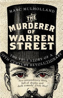 The Murderer of Warren Street - The True Story of a Nineteenth-Century Revolutionary