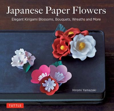 Japanese Paper Flowers: Elegant Blossoms, Bouquets, Wreaths and More