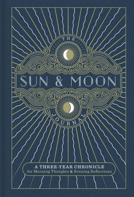 The Sun and Moon Journal: A Three-Year Chronicle for Morning Thoughts and Evening Reflections