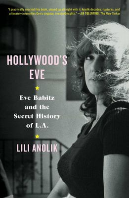 Hollywood's Eve - Eve Babitz and the Secret History of L. A.
