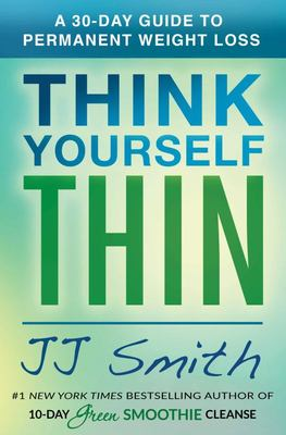 Think Yourself Thin - How to Win at Permanent Weight Loss