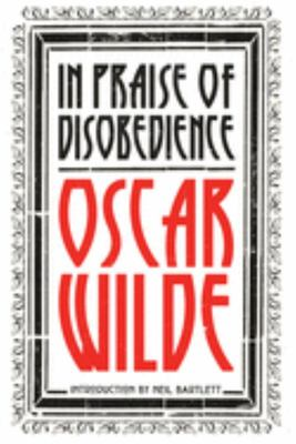 In Praise Of Disobedience - The Soul of Man Under Socialism and Other Writings
