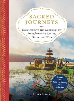 Sacred Journeys - Your Guide to the World's Most Transformative Spaces, Places, and Sites