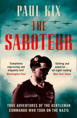 The Saboteur - True Adventures of the Gentleman Commando Who Took on the Nazis