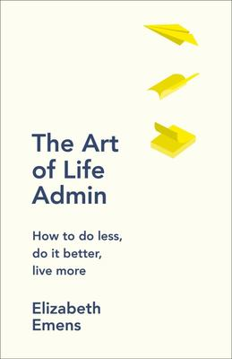 The Art of Life Admin - How to Do Less, Do It Better, Live More