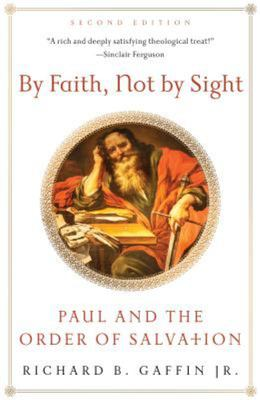 By Faith, Not by Sight - Paul and the Order of Salvation
