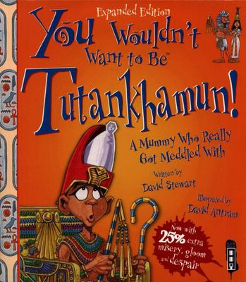 You Wouldn't Want to Be Tutankhamun!