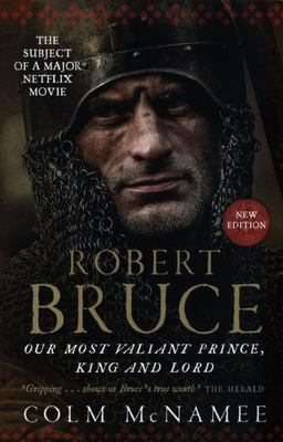 Robert Bruce - Our Most Valiant Prince, King and Lord