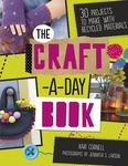 The Craft-a-Day Book - 30 Projects to Make with Recycled Materials
