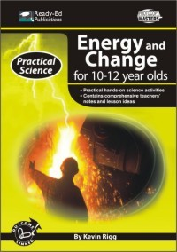 Practical Science Series: Energy and Change for 10-12 year olds