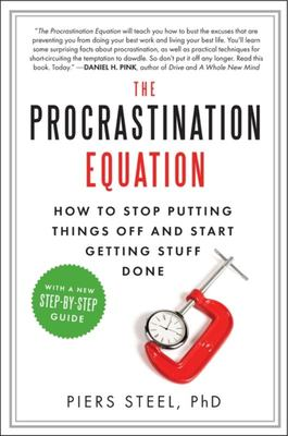 The Procrastination Equation - How to Stop Putting Things off and Start Getting Stuff Done