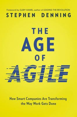 The Age of Agile - How Smart Companies Are Transforming the Way Work Gets Done