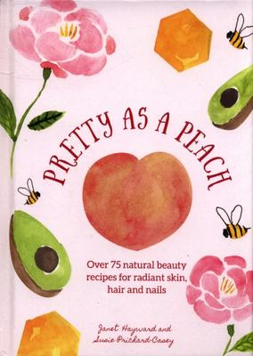 Pretty As a Peach: Beauty Balms, Cleaners and Concoctions for Natural Radiance
