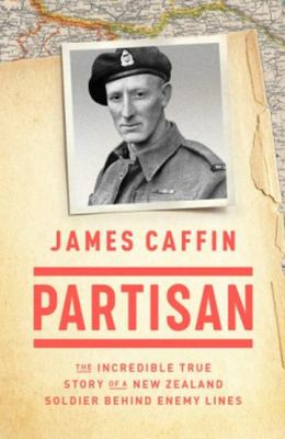 Partisan: The Incredible True Story of a New Zealand Soldier Behind Enemy Lines