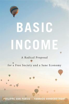 Basic Income: a Radical Proposal for a Free Society and a Sane Economy