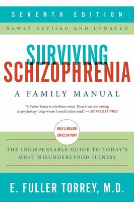 Surviving Schizophrenia, 7th Edition: A Family Manual