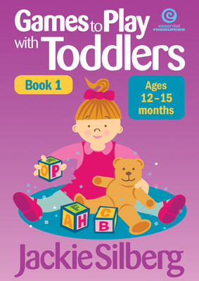 Games to Play with Toddlers 12 - 15 months ; bk. 1