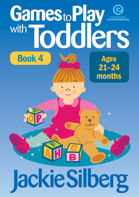 Games to Play with Toddlers 21 - 24 months ; bk. 4