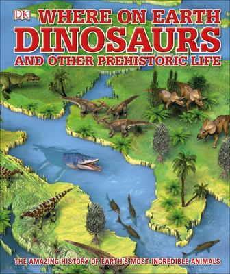 Dinosaurs and Other Prehistoric Life (What's Where on Earth)