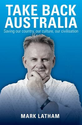Take Back Australia: Saving Our Country, Our Culture, Our Civilisartion