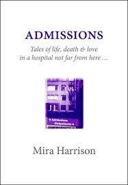 Admissions: Tales of life, death & love in a hospital not far from here ...