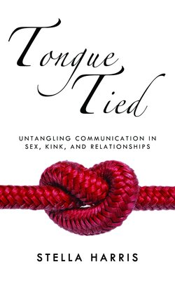 Tongue Tied:Untangling Communication in Sex, Kink, and Relationships