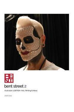 Bent Street #2: Australian LGBTIQA+ Arts, Writing & Ideas 2018/2019