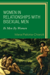 Women in Relationships with Bisexual Men: Bi Men By Women