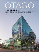 Otago - 150 Years of New Zealands First University