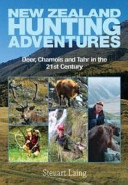 New Zealand Hunting Adventures : Deer, Chamois and Tahr in the 21st Century