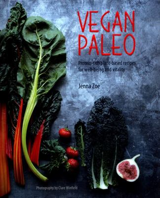 Vegan Paleo - Protein-Rich Plant-based Recipes for Well-being and Vitality