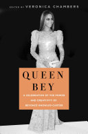 Queen Bey - 16 Writers Celebrate the Beauty, Power and Creativity of Beyoncé Knowles-Carter