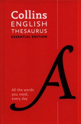 Collins English Thesaurus Essential Edition - 300.000 Synonyms and Antonyms for Everyday Use