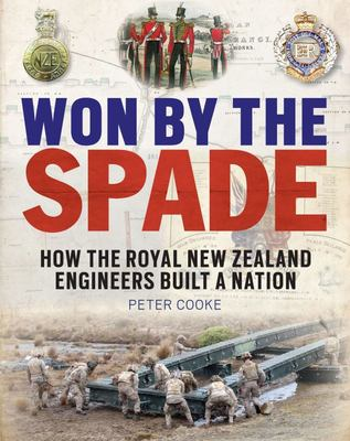 Won by the Spade - How the Royal New Zealand Engineers Built a Nation