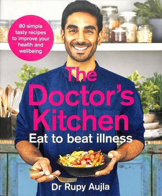 The Doctor's Kitchen:  Eat to Beat Illness: A Simple Way to Cook and Live the Healthiest, Happiest Life